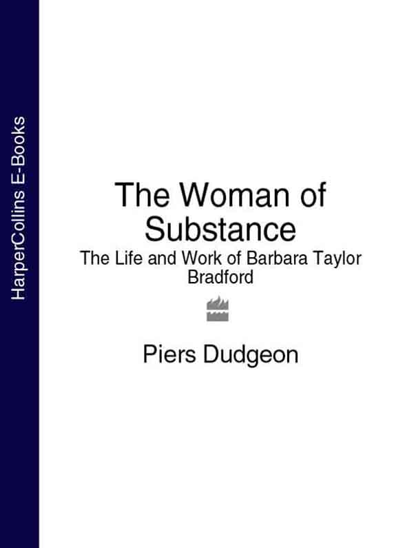 Piers Dudgeon The Woman of Substance: The Life and Work of Barbara Taylor Bradford hodder edwin the life and work of the seventh earl of shaftesbury k g