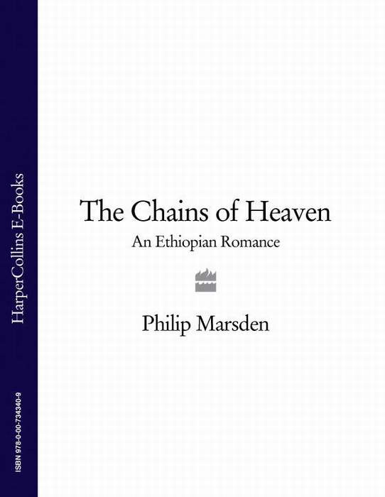 Philip Marsden The Chains of Heaven: An Ethiopian Romance philip glass the best of philip glass 2 cd