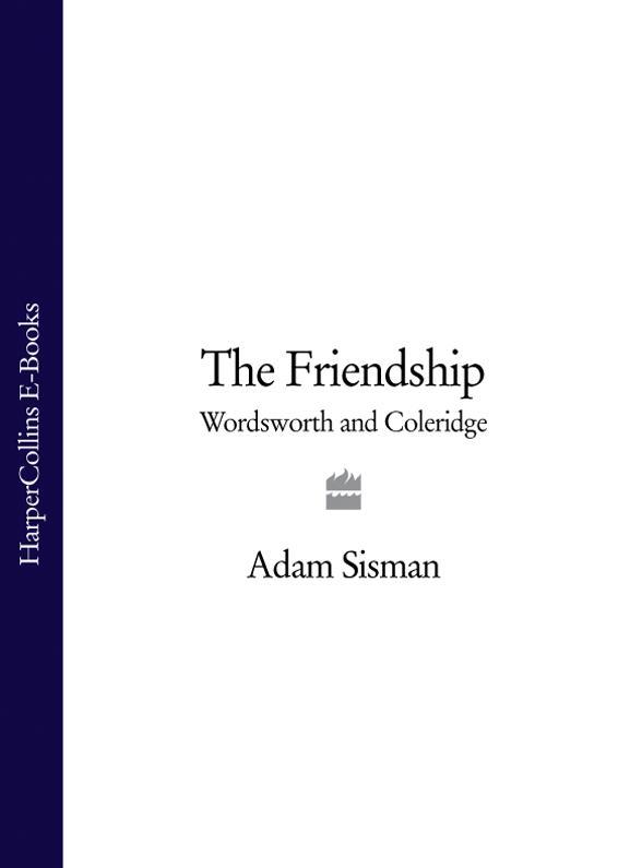 Adam Sisman The Friendship: Wordsworth and Coleridge coleridge poems
