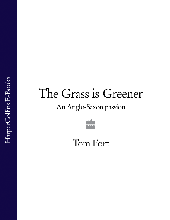 Tom Fort The Grass is Greener: An Anglo-Saxon Passion недорго, оригинальная цена