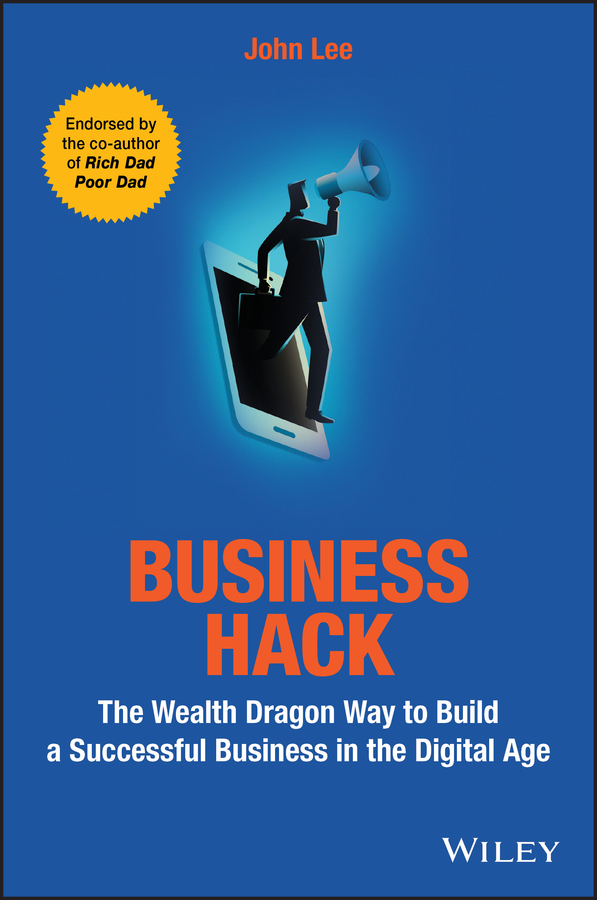 John Lee Business Hack. The Wealth Dragon Way to Build a Successful Business in the Digital Age patrick schwerdtfeger marketing shortcuts for the self employed leverage resources establish online credibility and crush your competition