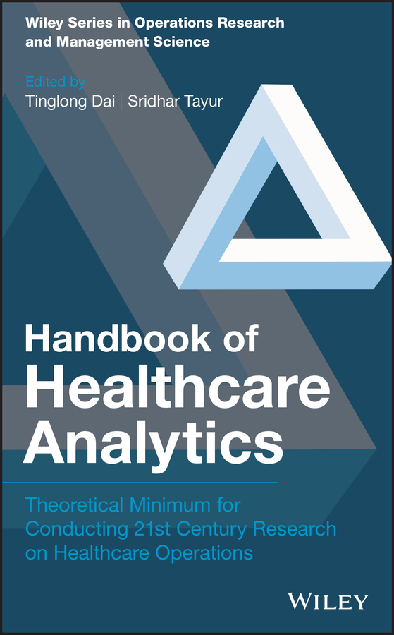 Sridhar Tayur Handbook of Healthcare Analytics. Theoretical Minimum for Conducting 21st Century Research on Healthcare Operations integrated behavioral healthcare