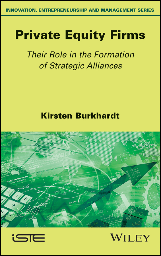 Kirsten Burkhardt Private Equity Firms. Their Role in the Formation of Strategic Alliances tina godhwani strategic entrepreneurship in smes