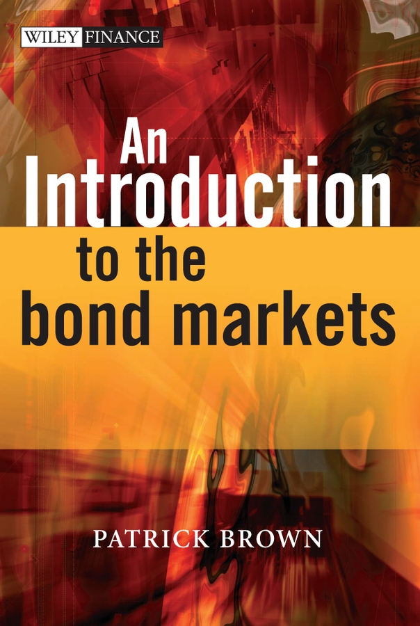 Patrick Brown J. An Introduction to the Bond Markets finance and investments