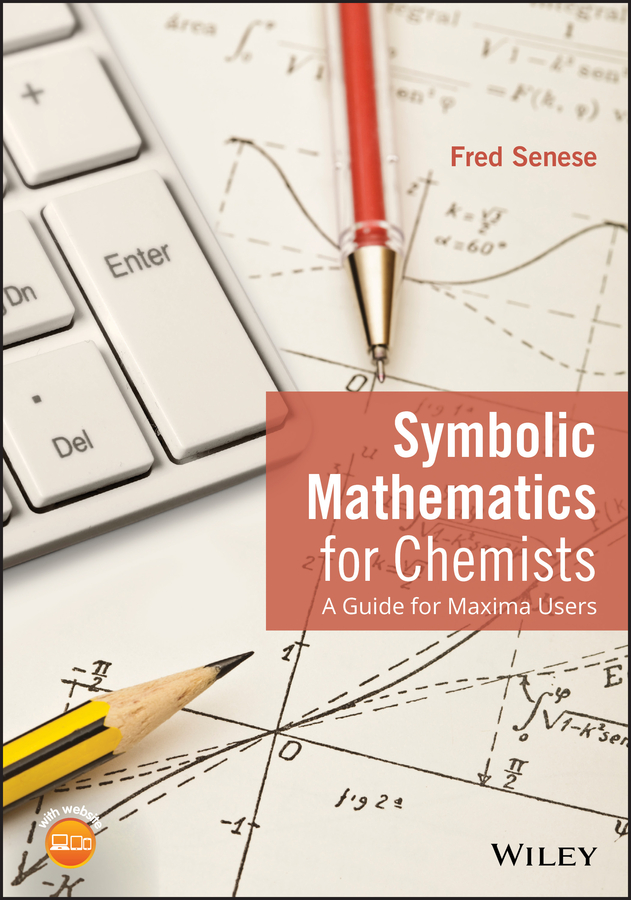 Fred Senese Symbolic Mathematics for Chemists. A Guide for Maxima Users mathematics