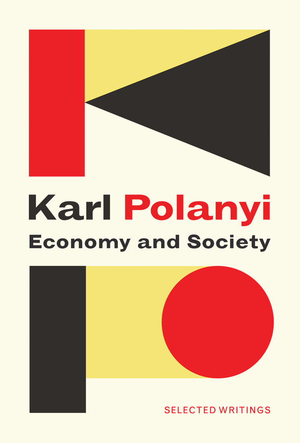 Karl Polanyi Economy and Society: Selected Writings