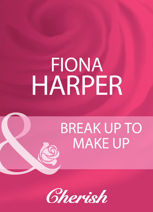 Fiona Harper Break Up To Make Up