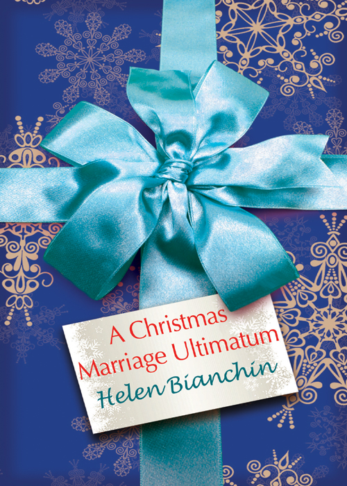 HELEN BIANCHIN A Christmas Marriage Ultimatum ultimatum
