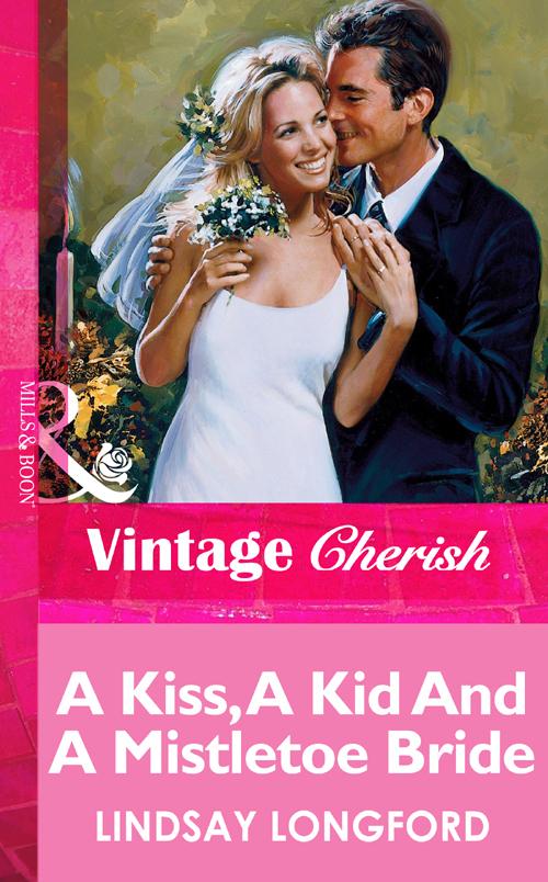Lindsay Longford A Kiss, A Kid And A Mistletoe Bride lindsay longford a kiss a kid and a mistletoe bride