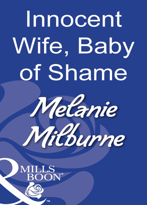 MELANIE MILBURNE Innocent Wife, Baby Of Shame christina hollis the ruthless italian s inexperienced wife