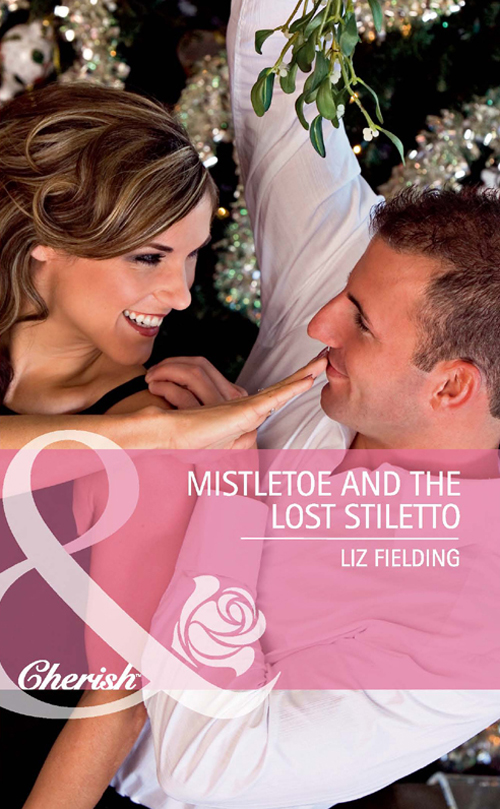 Liz Fielding Mistletoe and the Lost Stiletto liz fielding mistletoe and the lost stiletto