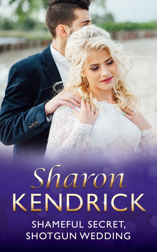Шэрон Кендрик Shameful Secret, Shotgun Wedding шэрон кендрик the italian billionaire s secretary mistress