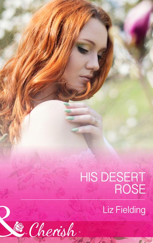 Liz Fielding His Desert Rose emilie rose the prince s ultimate deception