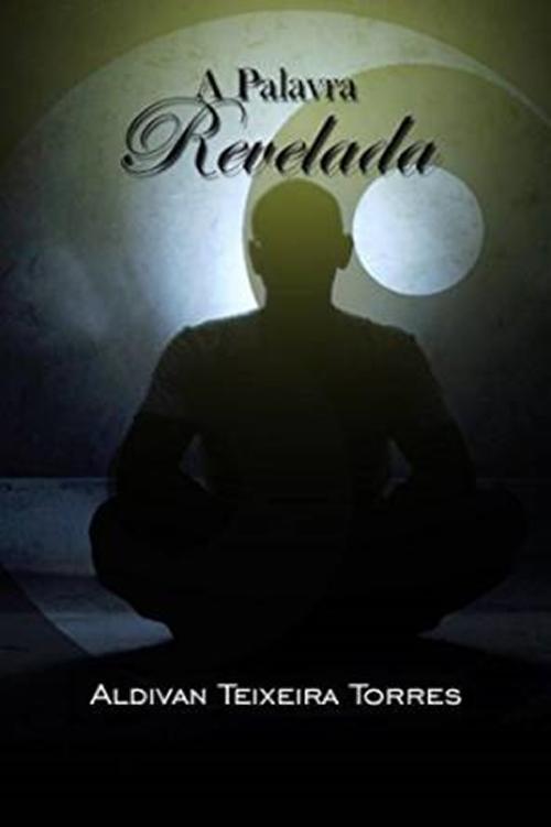 Aldivan Teixeira Torres A Palavra Revelada aldivan teixeira torres kingdom and wisdom's parables