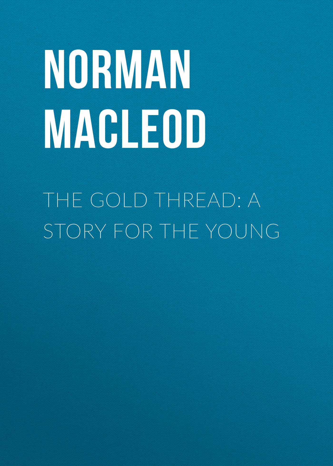 цены Norman Macleod The Gold Thread: A Story for the Young