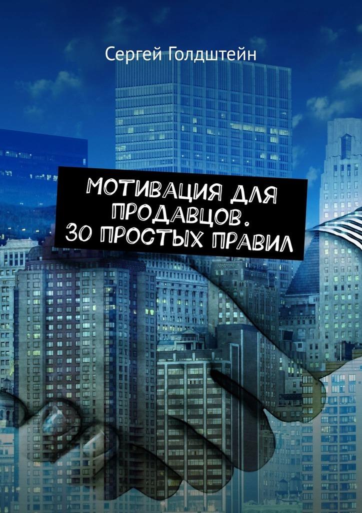 Сергей Голдштейн Мотивация для продавцов. 30 простых правил алан голдштейн нлп для продавцов за5