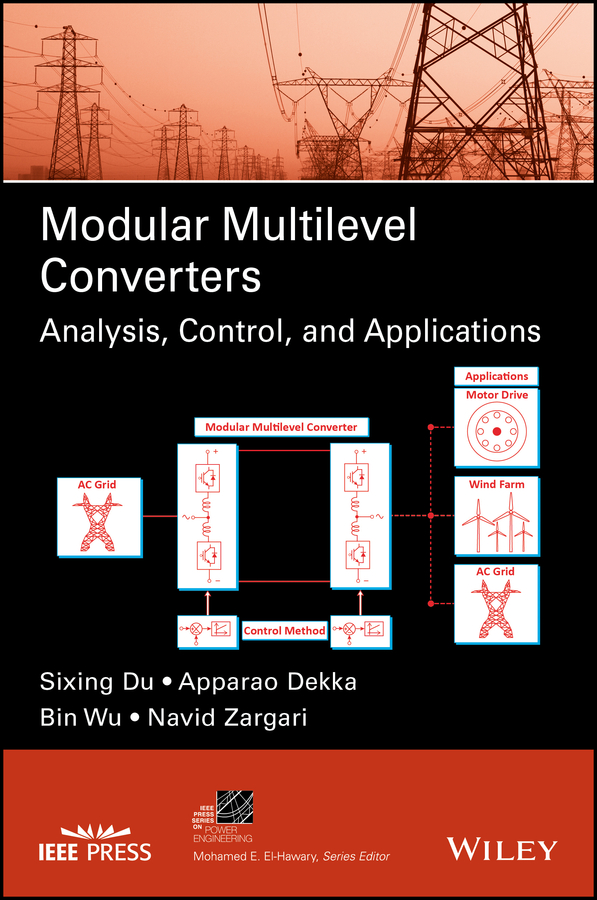 Bin Wu Modular Multilevel Converters. Analysis, Control, and Applications cortes patricio predictive control of power converters and electrical drives