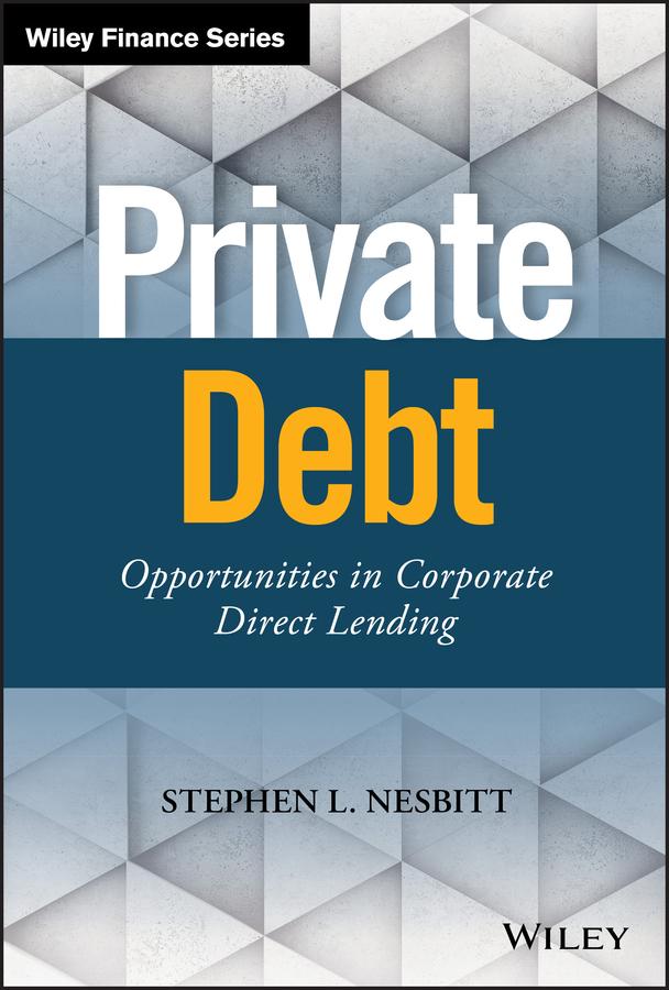 Stephen Nesbitt L. Private Debt. Opportunities in Corporate Direct Lending
