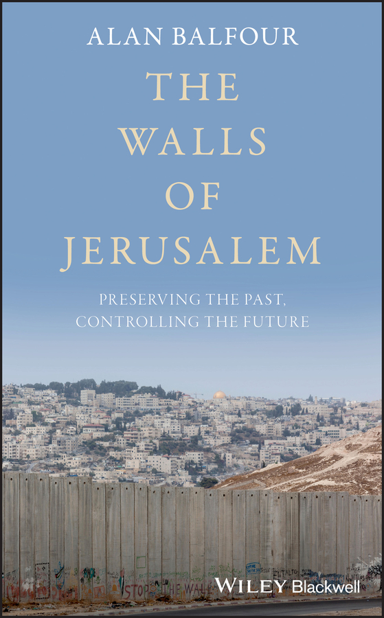 Alan Balfour The Walls of Jerusalem. Preserving the Past, Controlling the Future rivka nir the destruction of jerusalem and the idea of redemption in the syriac apocalypse of baruch