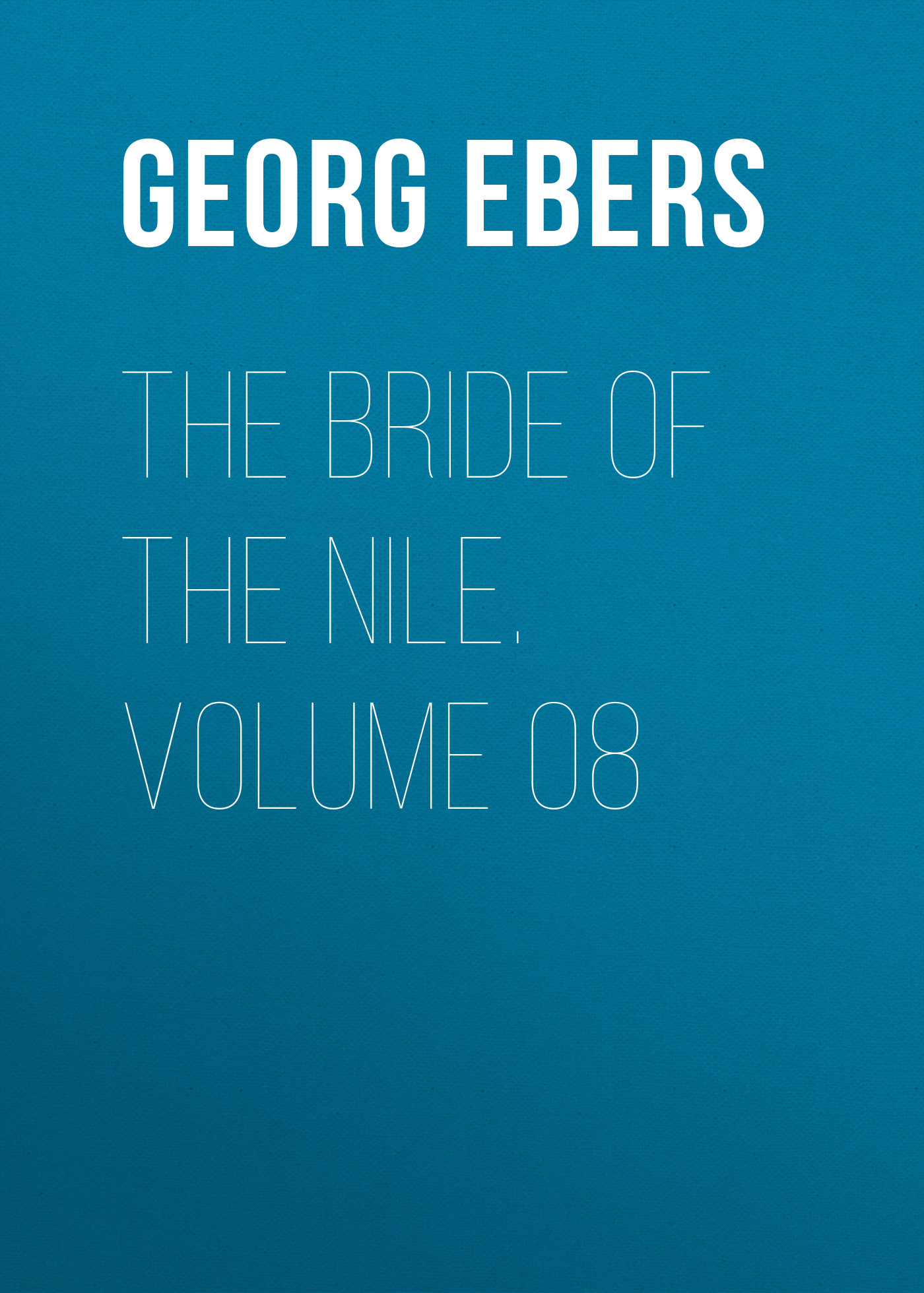 Georg Ebers The Bride of the Nile. Volume 08