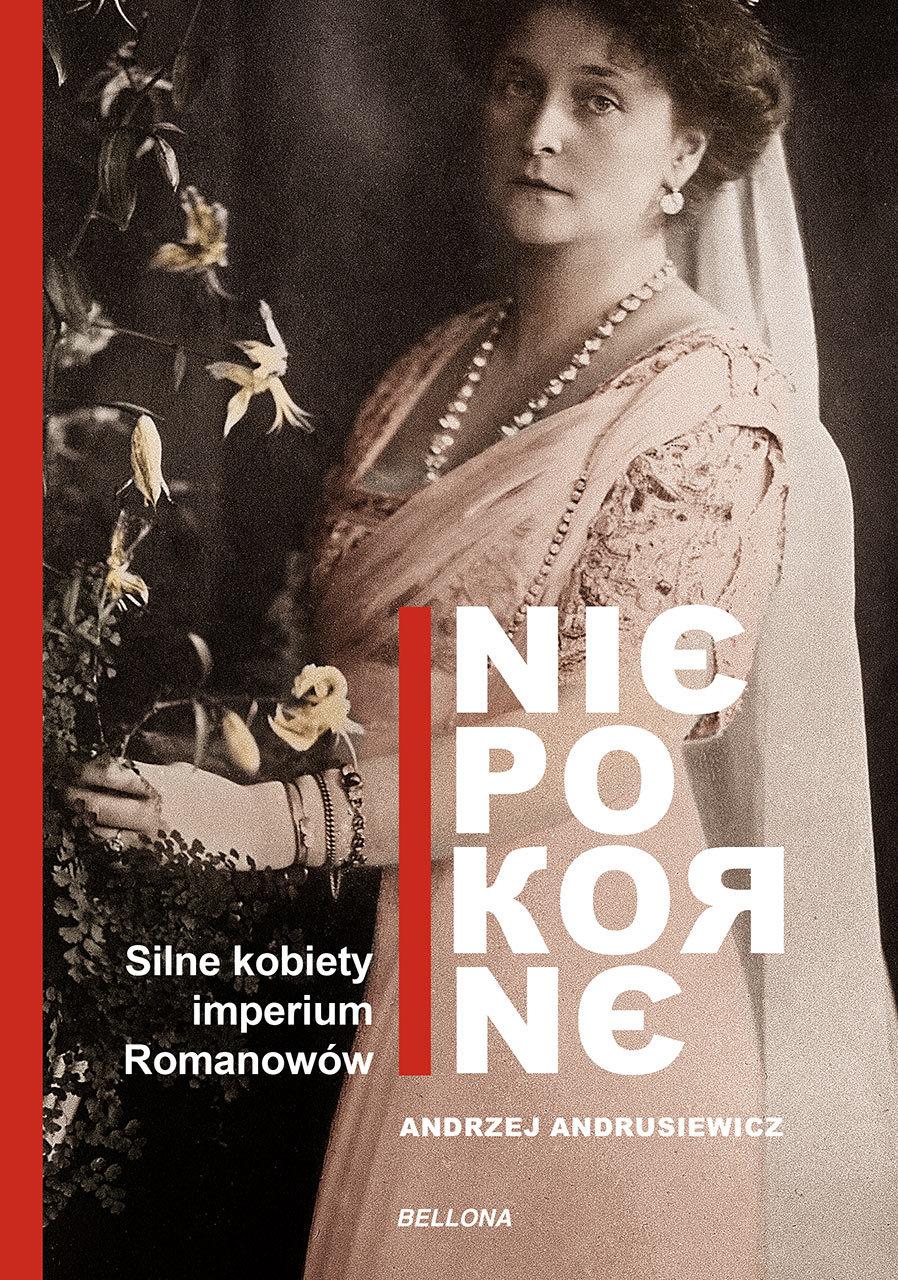 Andrzej Andrusiewicz Niepokorne. Silne kobiety w Imperium Romanowów steve berry przepowiednia dla romanowów