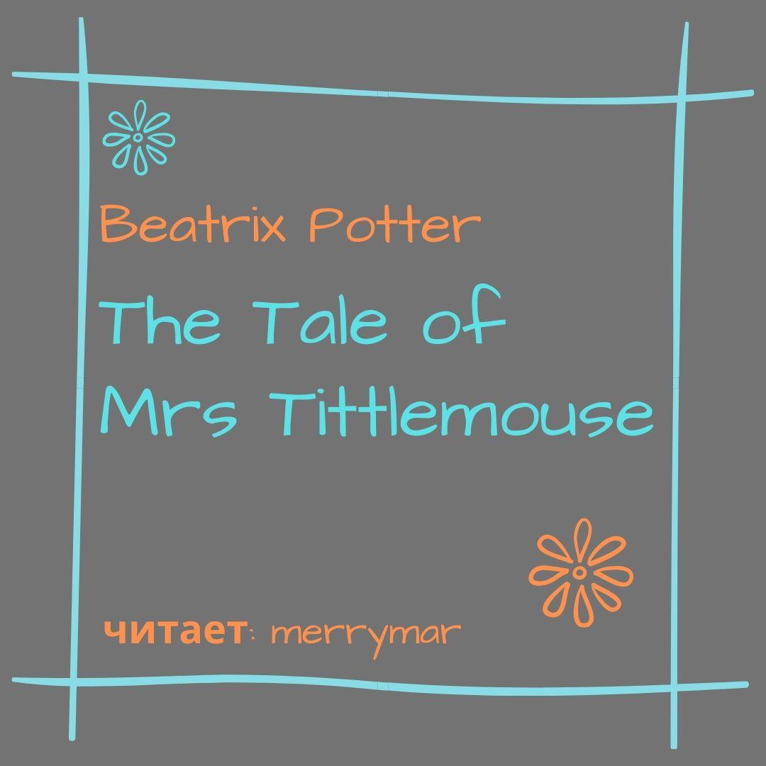 Беатрис Поттер The Tale of Mrs. Tittlemouse беатрис поттер сказки беатрис поттер