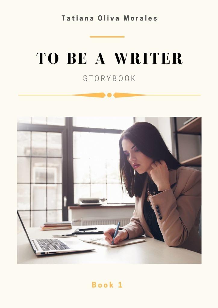 Tatiana Oliva Morales Tobe awriter. Storybook. Book1 key words 2c i like to write