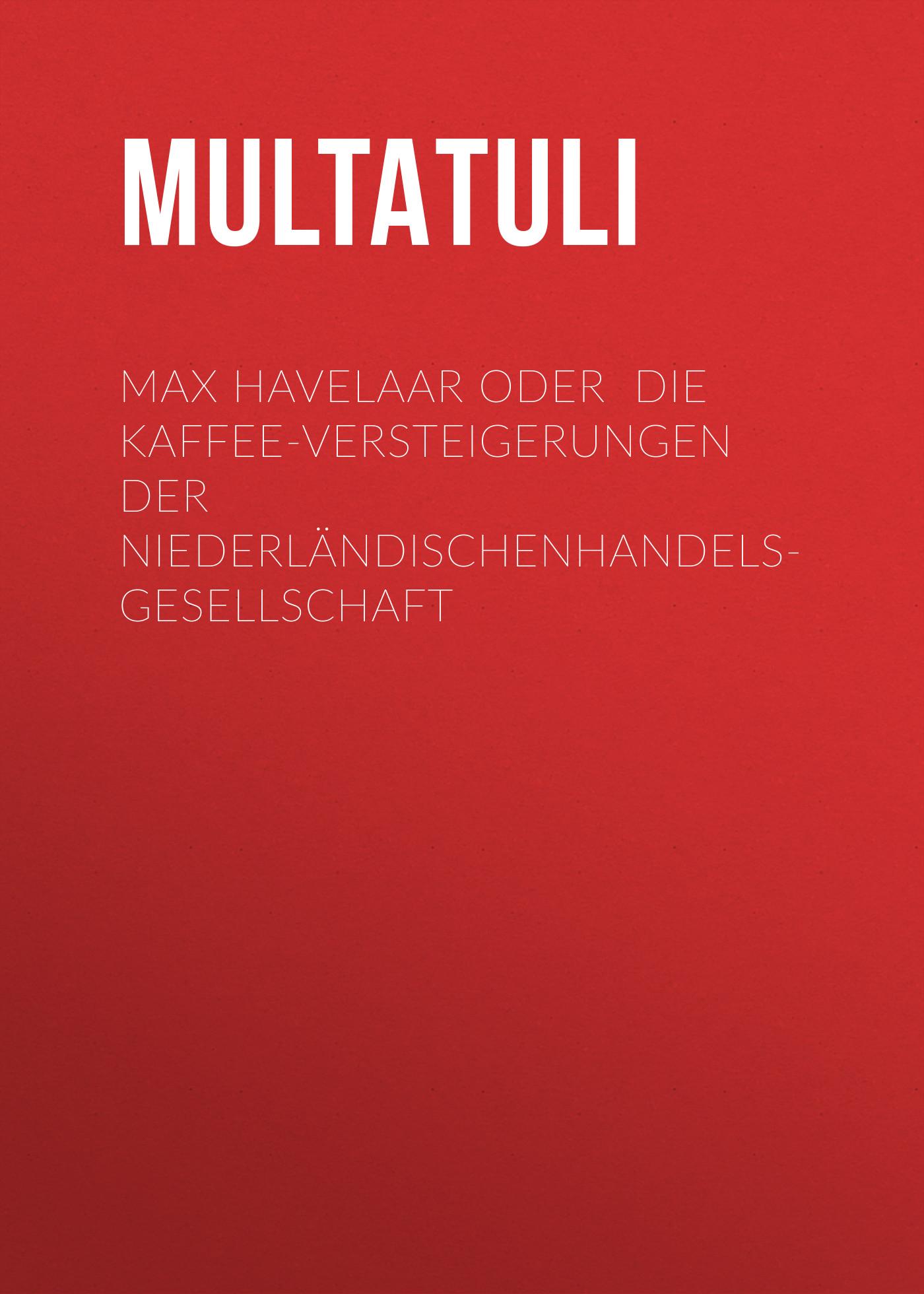Multatuli Max Havelaar oder Die Kaffee-Versteigerungen der NiederländischenHandels-Gesellschaft s a schwarzkopf der kaffee