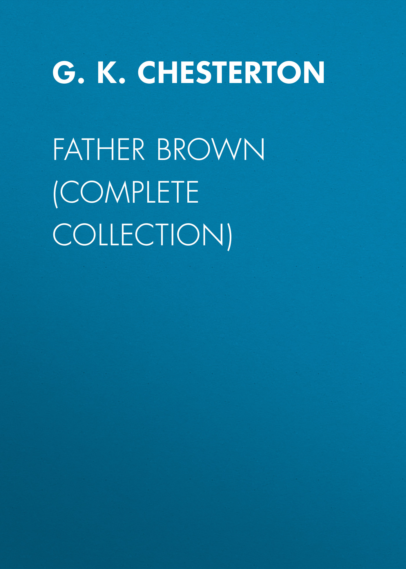 G. K. Chesterton Father Brown (Complete Collection) h andrew brown history of the brown branns gaffney families of northeast iowa