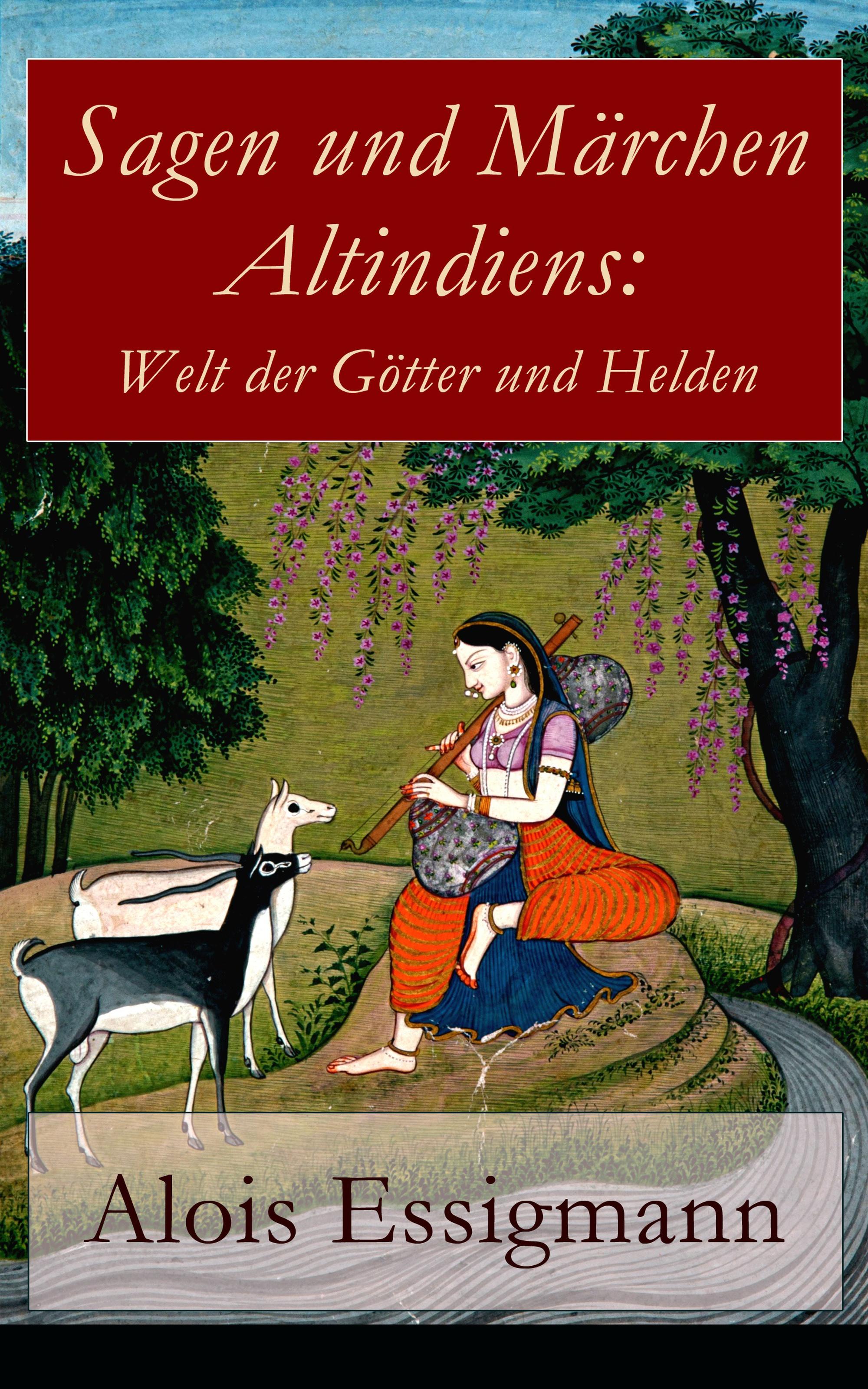 Alois Essigmann Sagen und Märchen Altindiens: Welt der Götter und Helden