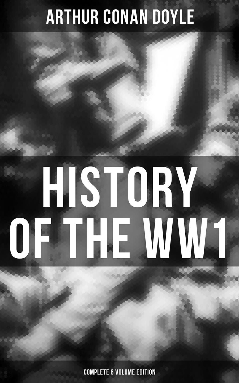 Артур Конан Дойл History of the WW1 (Complete 6 Volume Edition) u s ww1 m1917 helmet zc49 with ww1 usmc badge gray