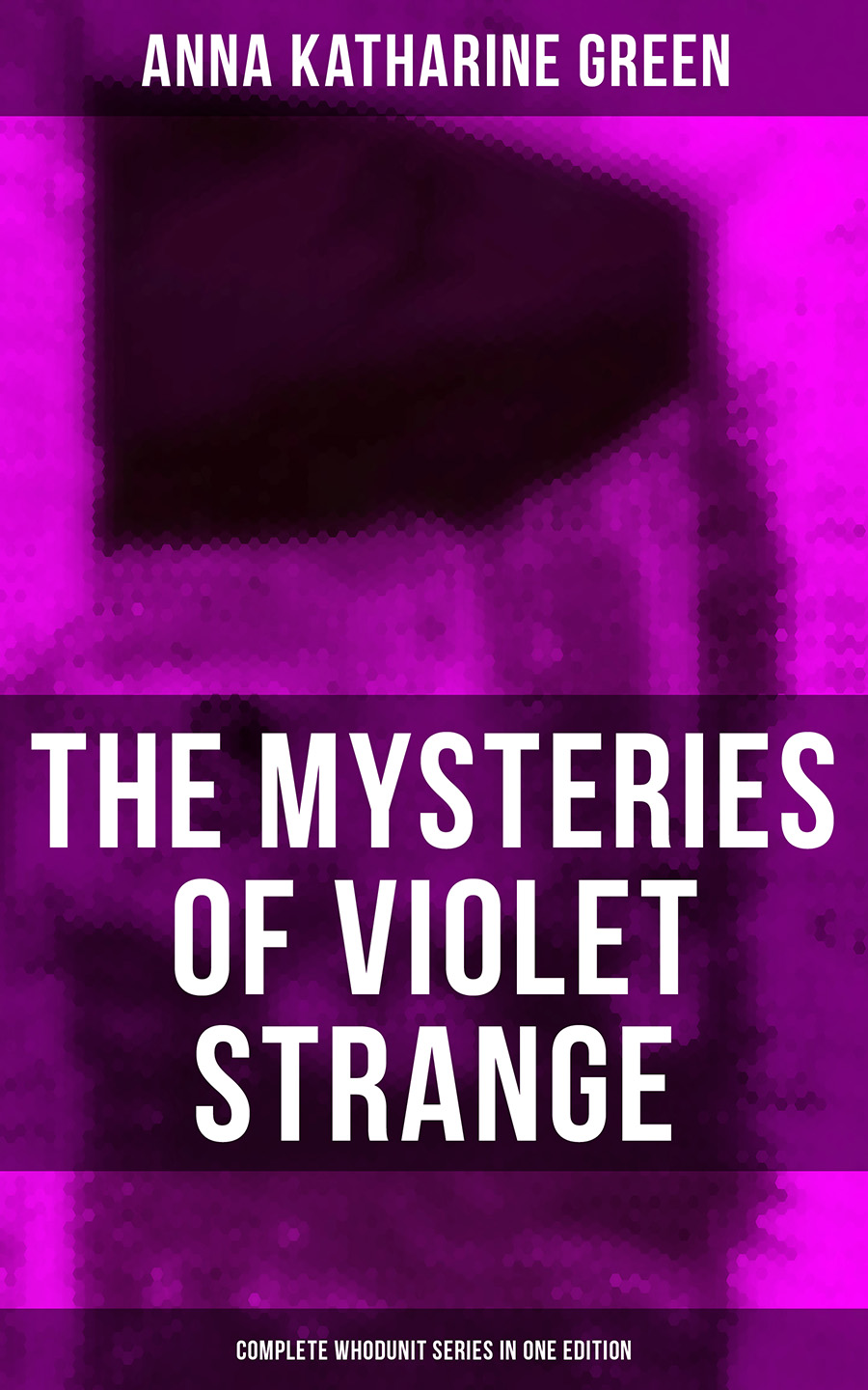 Анна Грин THE MYSTERIES OF VIOLET STRANGE - Complete Whodunit Series in One Edition anna katharine green the mysteries of violet strange complete whodunit series in one edition