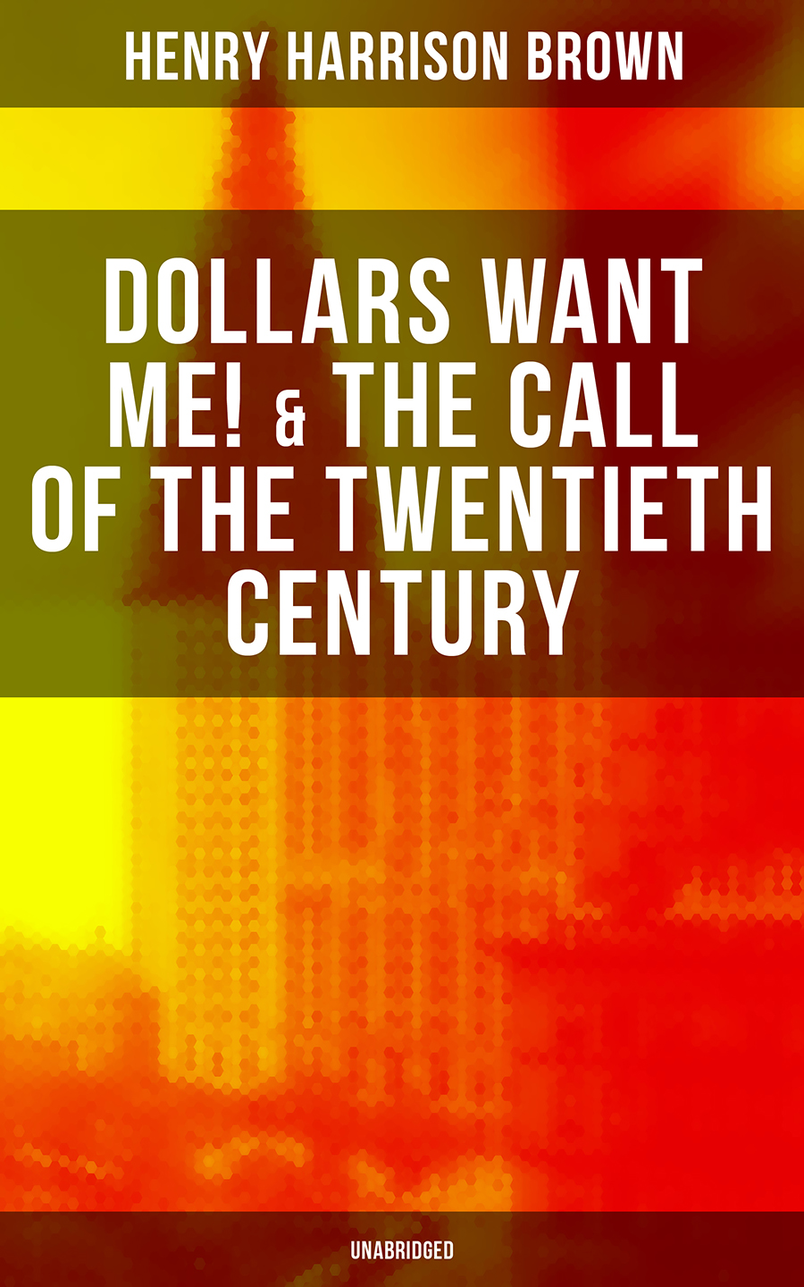 цена Henry Harrison Brown DOLLARS WANT ME! & THE CALL OF THE TWENTIETH CENTURY (Unabridged) онлайн в 2017 году