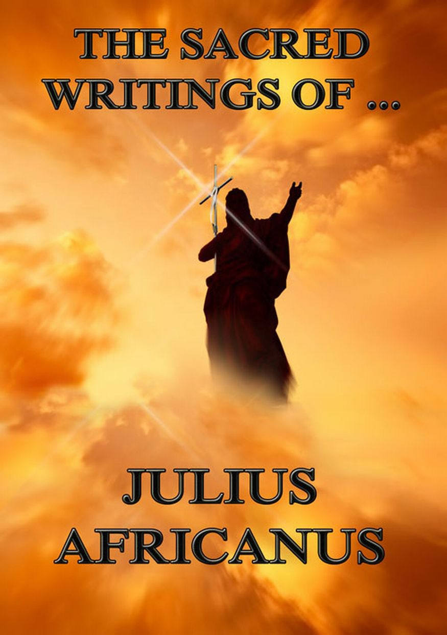 Julius Africanus The Sacred Writings of Julius Africanus недорого