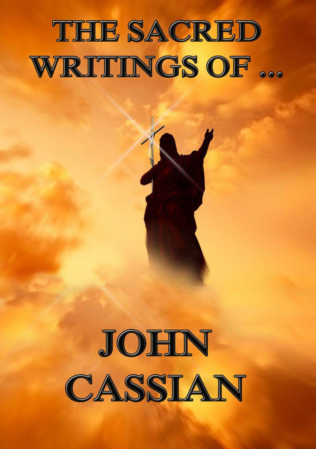 John Cassian The Sacred Writings of John Cassian