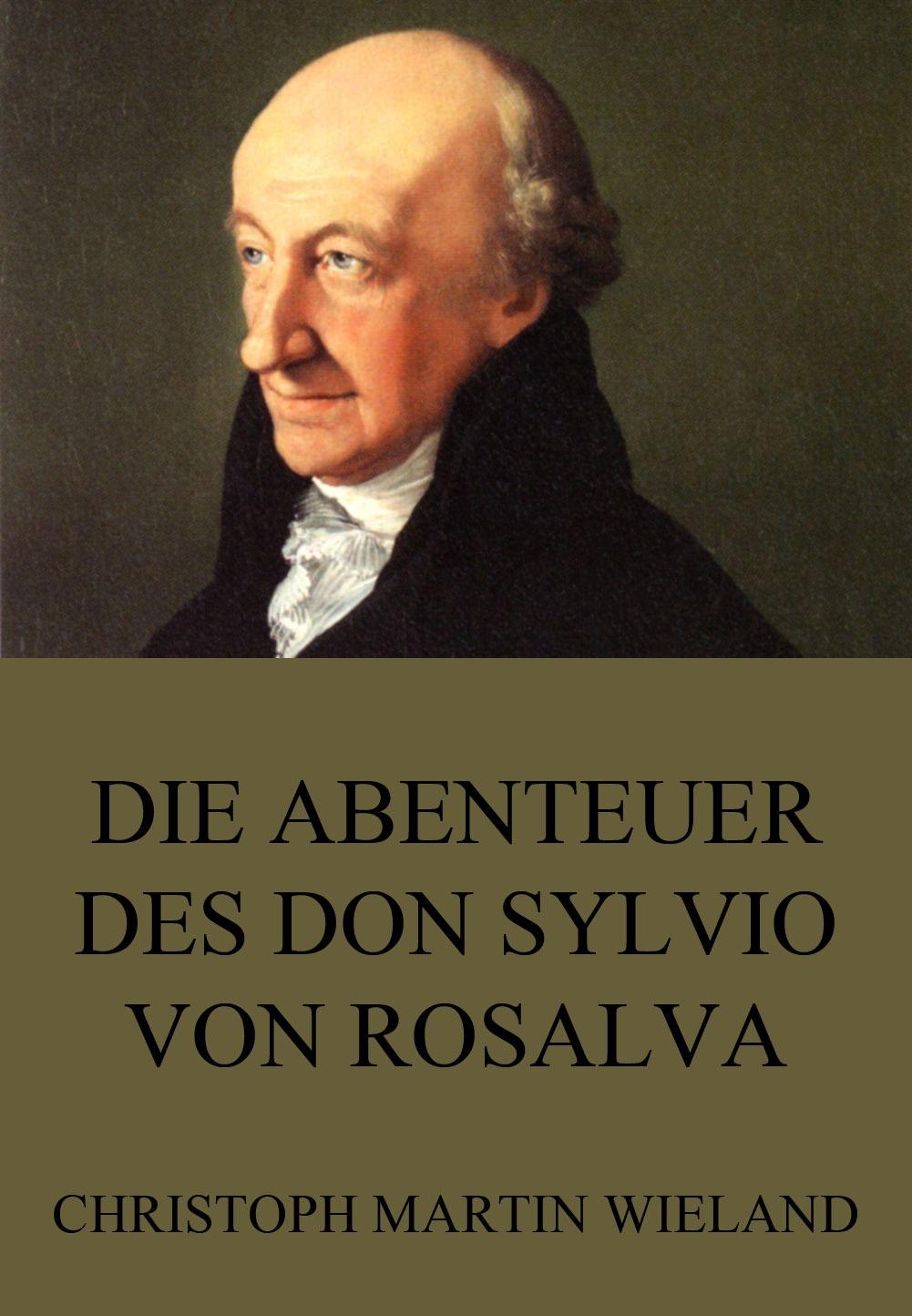 Christoph Martin Wieland Die Abenteuer des Don Sylvio von Rosalva christoph martin wieland geschichte des weisen danischmend