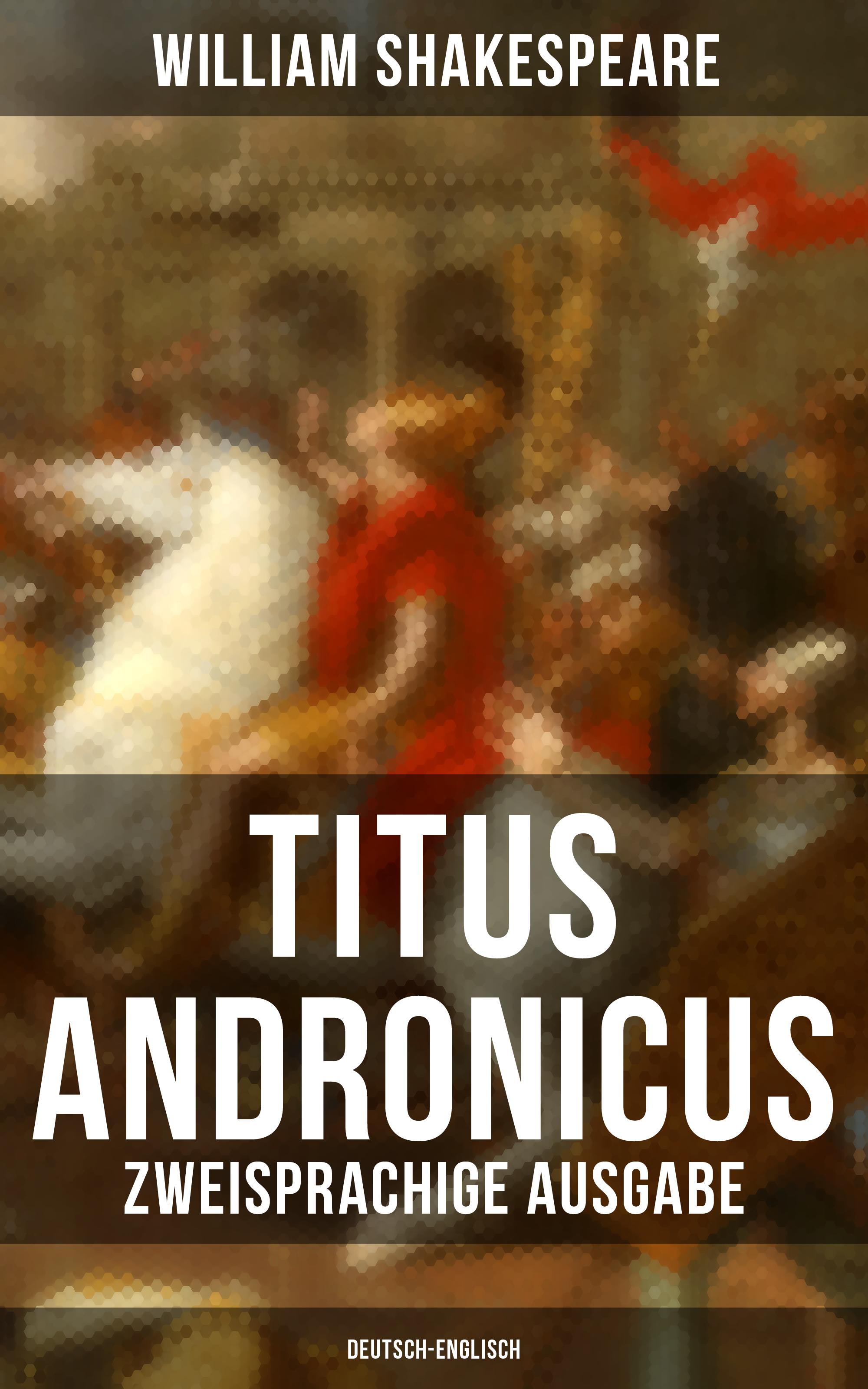 Уильям Шекспир Titus Andronicus (Zweisprachige Ausgabe: Deutsch-Englisch) fruhlings wimmelbuch midi ausgabe