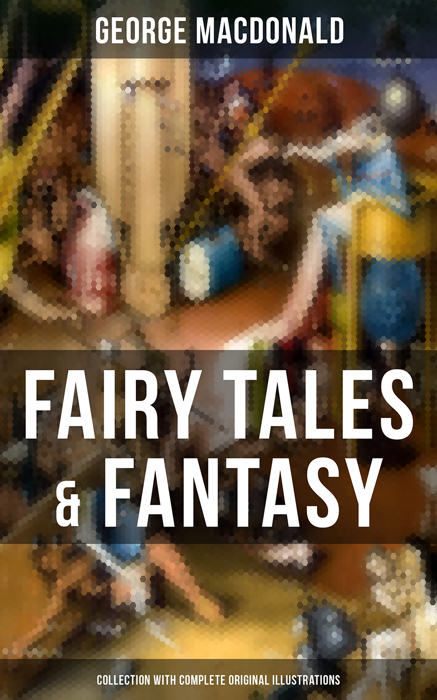 George MacDonald Fairy Tales & Fantasy: George MacDonald Collection (With Complete Original Illustrations) macdonald g far above rubies