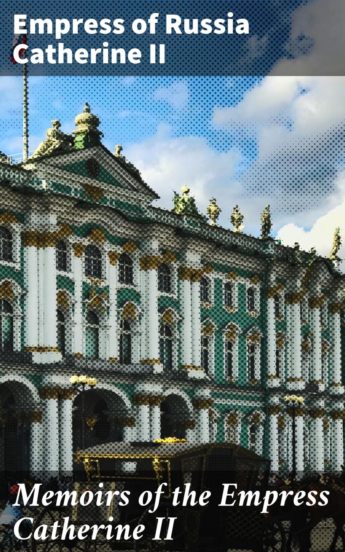 цена на Empress of Russia Catherine II Memoirs of the Empress Catherine II