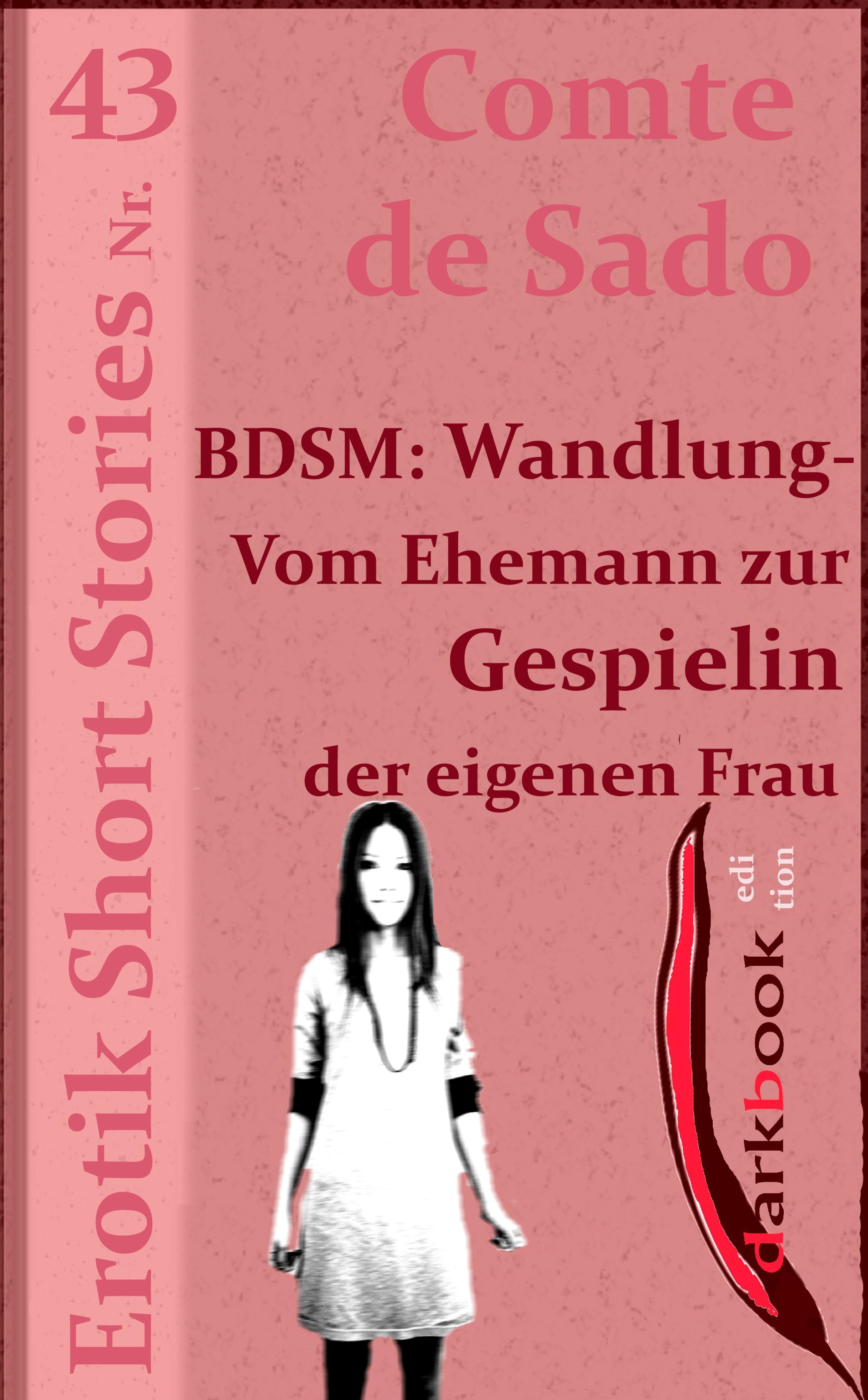 Comte de Sado BDSM: Wandlung - Vom Ehemann zur Gespielin der eigenen Frau comte de sado bdsm rosi weiß was jünglinge brauchen