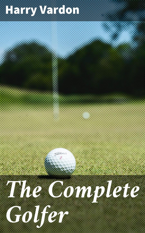 Harry Vardon The Complete Golfer