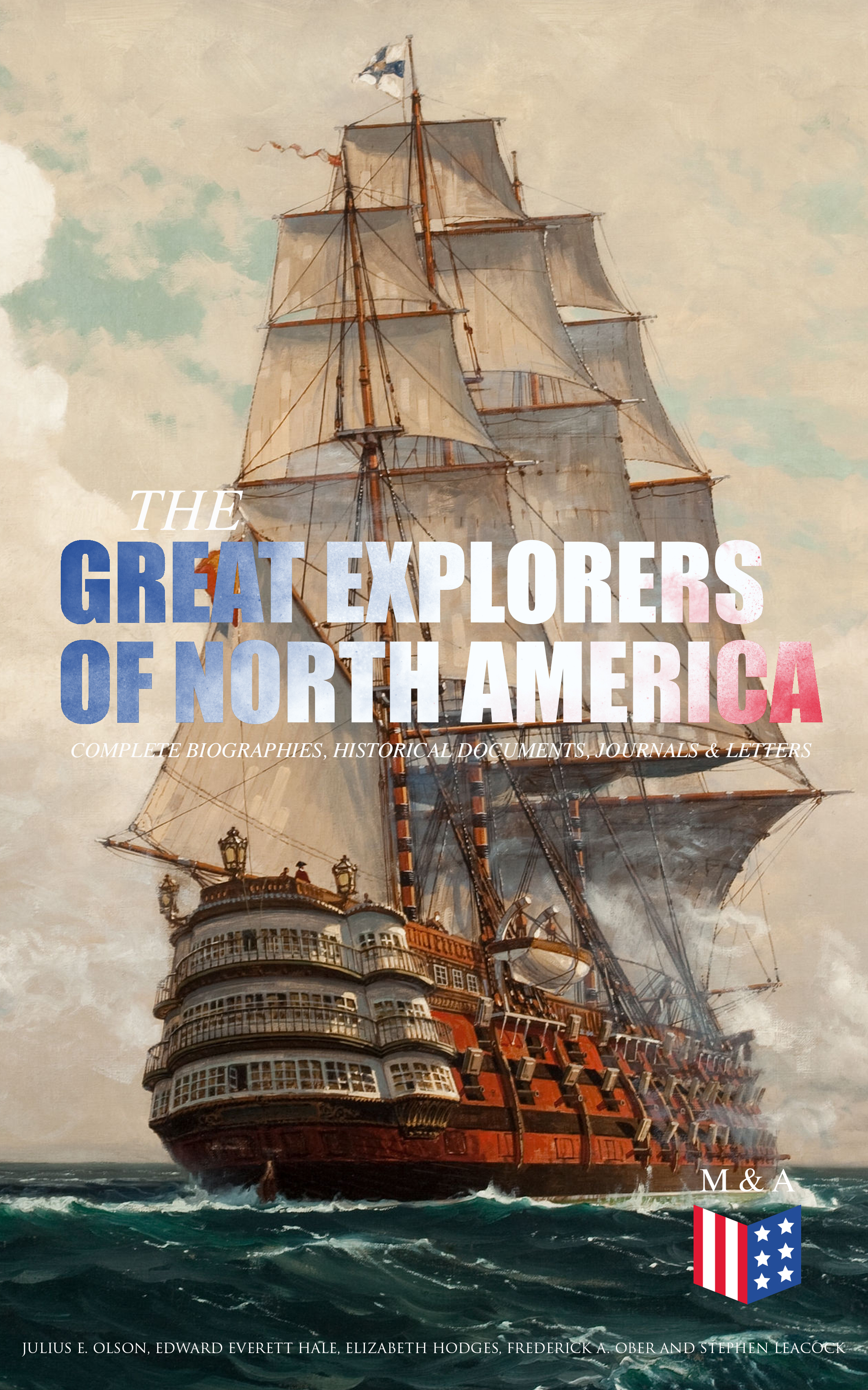 Edward Everett Hale The Great Explorers of North America: Complete Biographies, Historical Documents, Journals & Letters