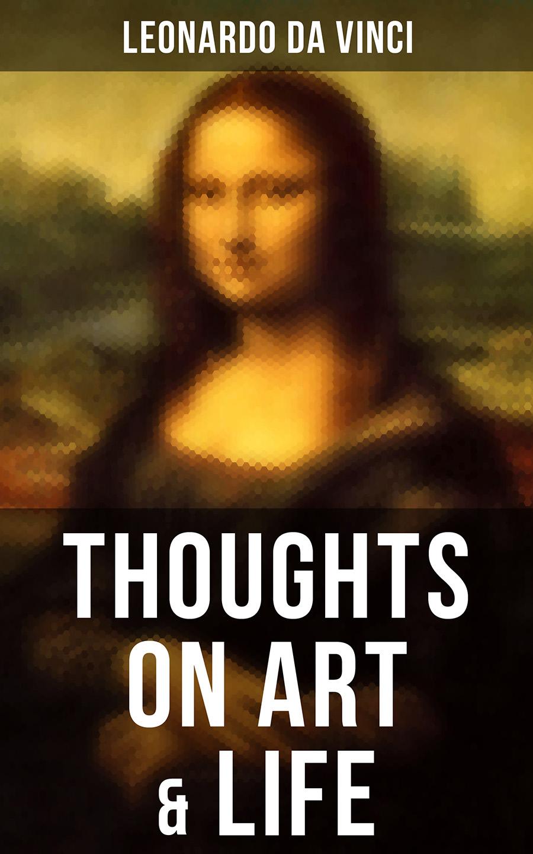 Leonardo Da Vinci Leonardo da Vinci: Thoughts on Art & Life da vinci 1 1 plus