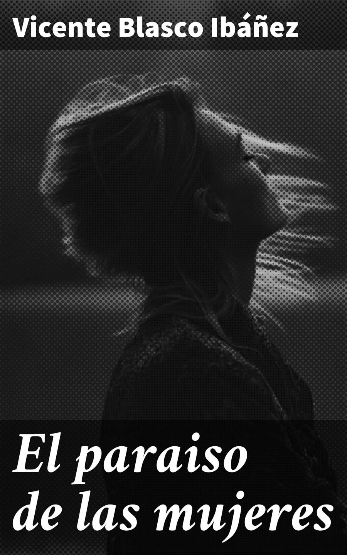 Vicente Blasco Ibáñez El paraiso de las mujeres