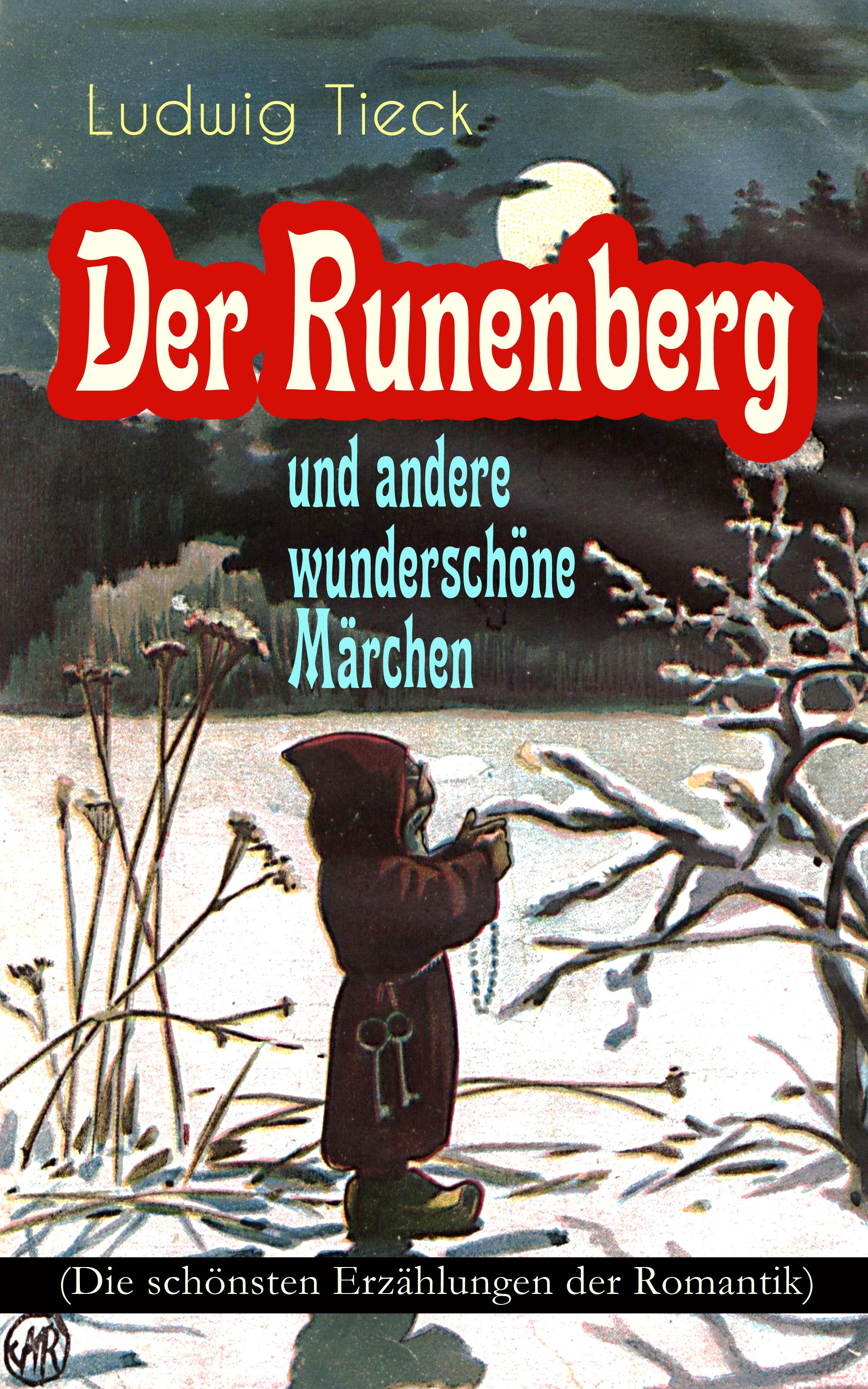 Людвиг Тик Der Runenberg und andere wunderschöne Märchen (Die schönsten Erzählungen der Romantik) karl joël nietzsche und die romantik