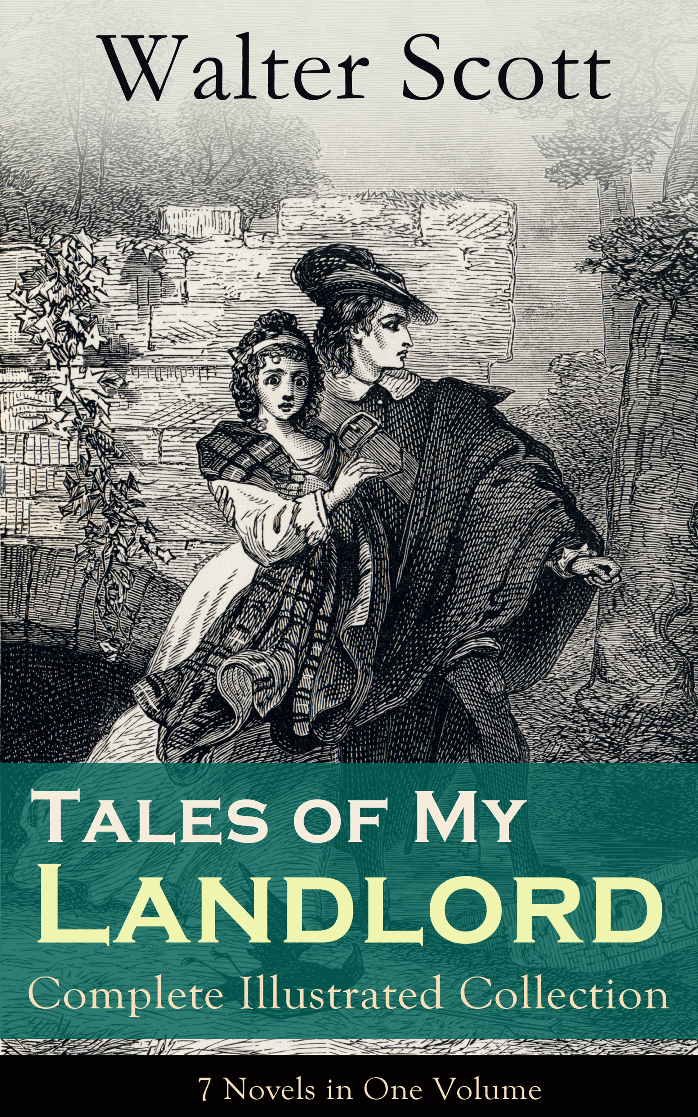 Walter Scott Tales of My Landlord - Complete Illustrated Collection: 7 Novels in One Volume: Old Mortality, Black Dwarf, The Heart of Midlothian, The Bride of Lammermoor, A Legend of Montrose, Count Robert of Paris and Castle Dangerous walter scott tales of my landlord the stories from the scottish highlands illustrated edition