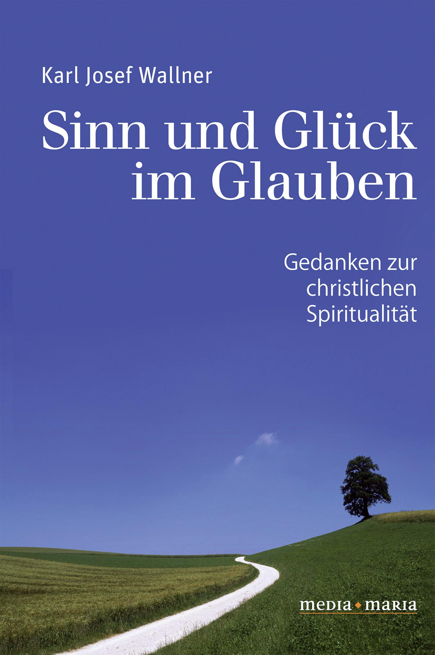 Karl Josef Wallner Sinn und Glück im Glauben