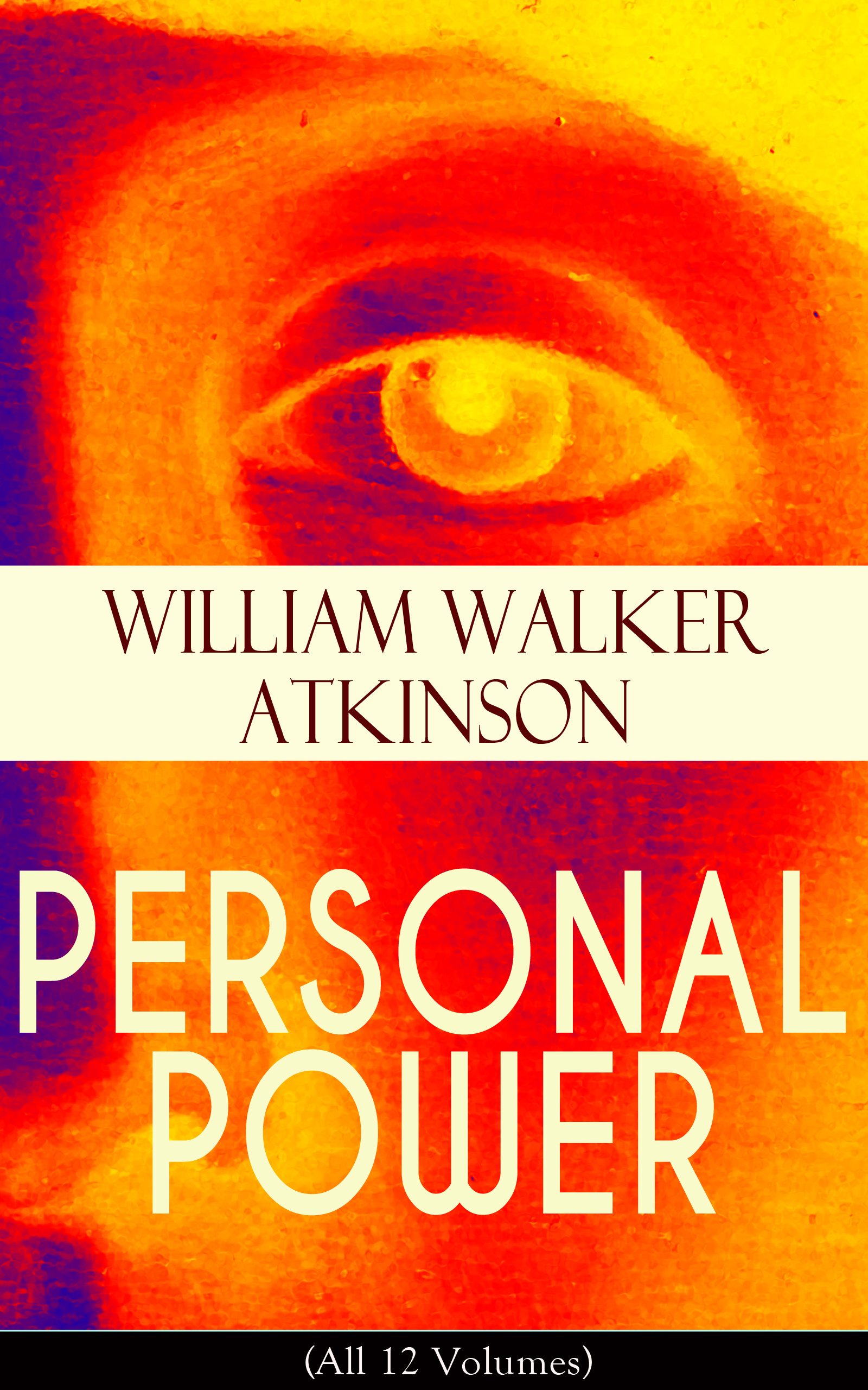 William Walker Atkinson PERSONAL POWER (All 12 Volumes)