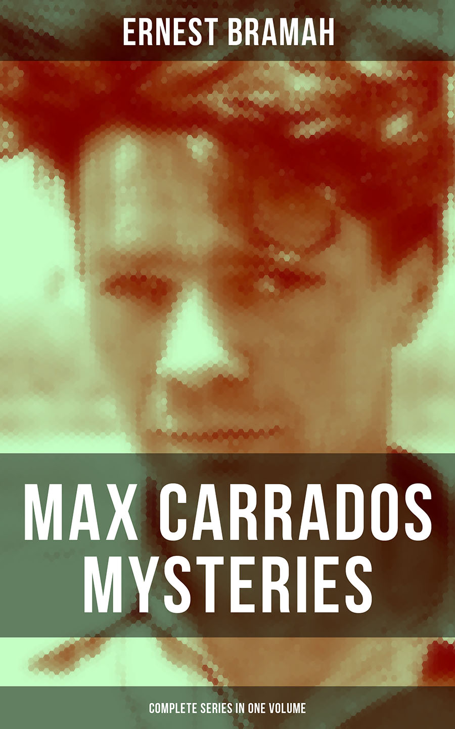 Bramah Ernest MAX CARRADOS MYSTERIES - Complete Series in One Volume bramah ernest the eyes of max carrados