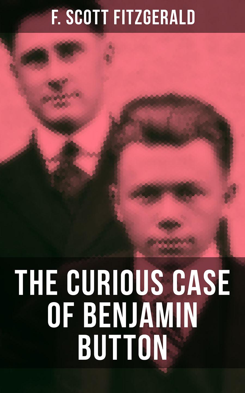 Фрэнсис Скотт Фицджеральд THE CURIOUS CASE OF BENJAMIN BUTTON